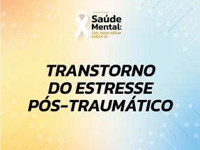 Janeiro Branco - Saúde Mental: 12 sintomas do Transtorno do Estresse Pós-traumático