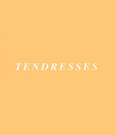 TENDRESSES