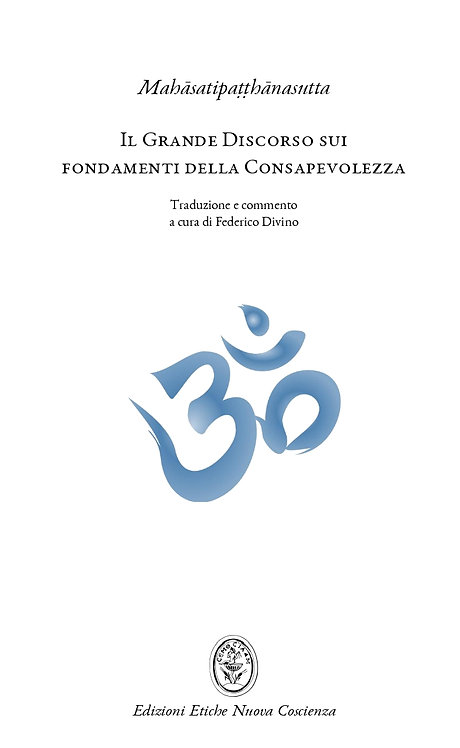 Il Grande Discorso sui fondamenti della Consapevolezza (Mahasatipatthanasutta)