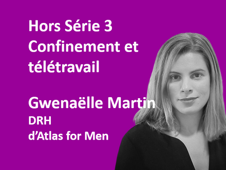 """Hors Série 3. Reconfinement : Gwenaëlle Martin - Atlas for Men - """"Cohésion d'équipe en confinement"""""""