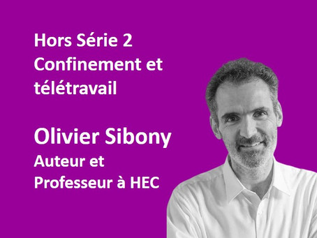 """Hors Série 2. Reconfinement : Olivier Sibony, """"Travail à distance, management et créativité"""""""