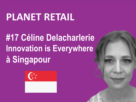 #17 Céline Delacharlerie, PM Innovation Is Everywhere, à Singapour pour PLANET RETAIL