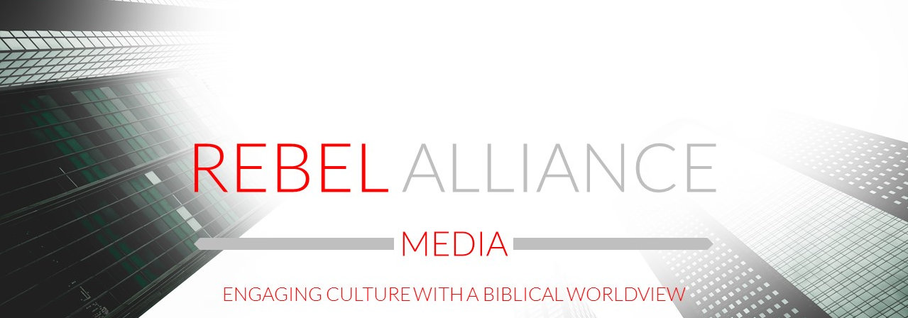 Rebel Alliance Media - Engaing Culture wth a Biblical Worldview