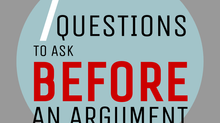 7 Questions to Ask BEFORE an Argument