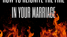 How to Reignite the FIRE in your Marriage