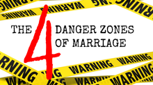 The 4 Danger Zones of Marriage