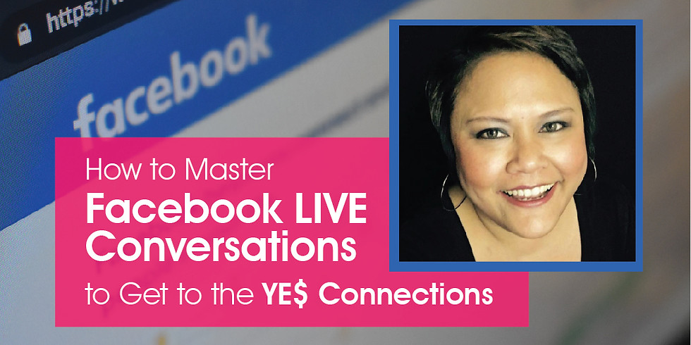 How to Master Facebook LIVE Conversations to Get to the YE$ Connections.