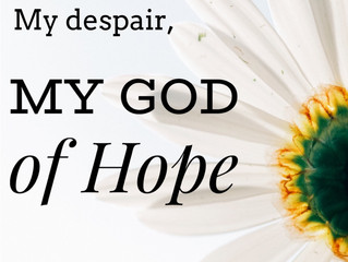 My Despair and My God of Hope