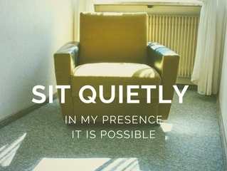 Sit quietly in My Presence. You can do it.