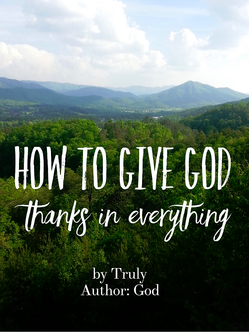 How to Give God Thanks in Everything