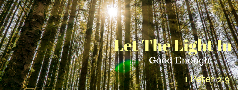 Let The Light In: Good Enough