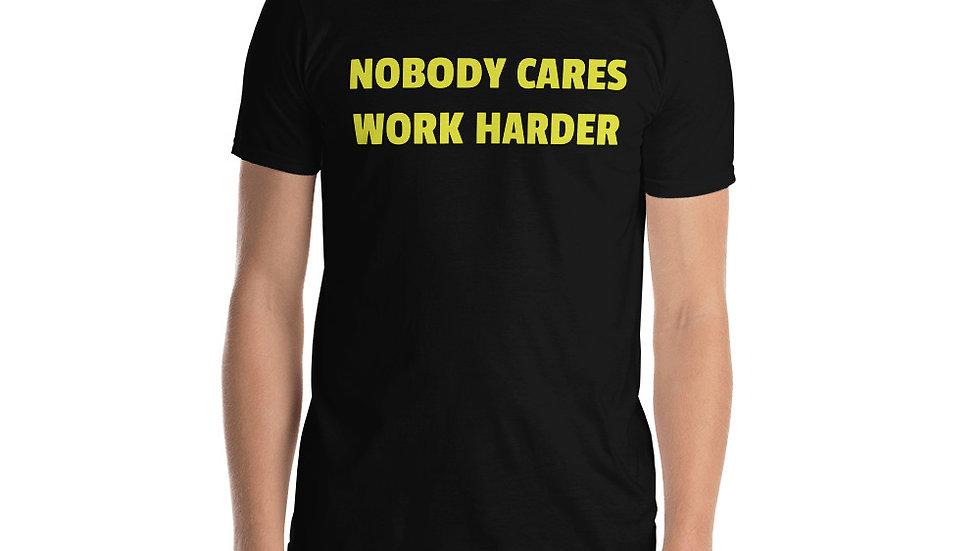 Short-Sleeve Unisex T-Shirt NOBODY CARES WORK HARDER