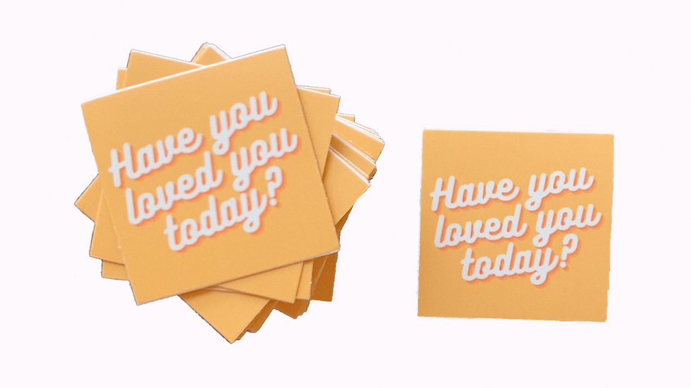 Have You Loved You Today? Sticker