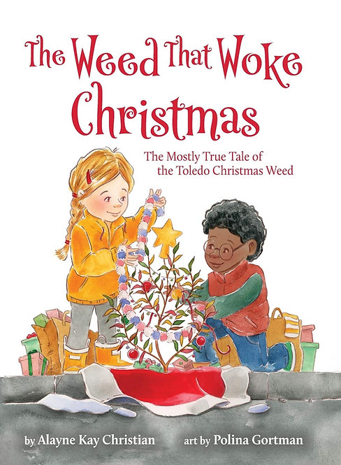 The Weed That Woke Christmas: The Mostly True Tale of the Toledo Christmas Weed