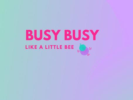 Busy little bee me!