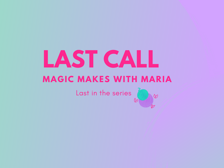 Series Finale! Magic Makes with Maria