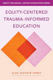 Book Review: Equity-Centered Trauma-Informed Education
