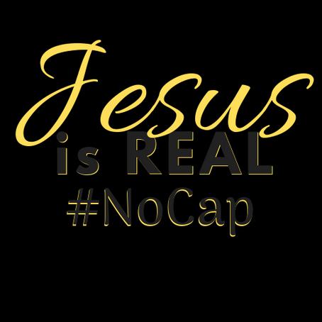 JESUS IS REAL #NoCap