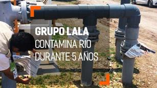 Clausuran planta de Grupo Lala por contaminar río durante 5 años
