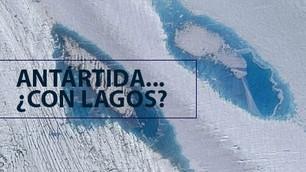 ¿Lagos en la Antártida? por qué deberían preocuparnos