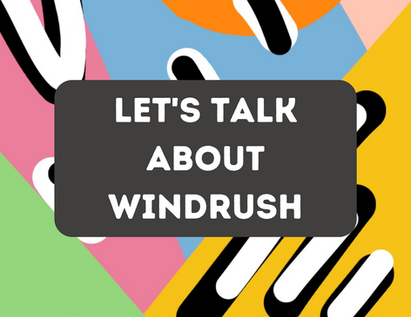Let's Talk About The Windrush