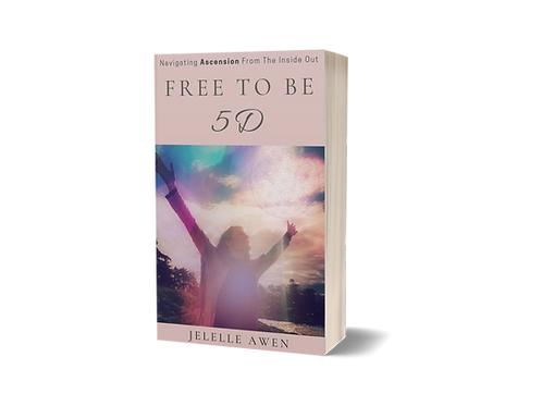 Free To Be 5D: Navigating Ascension From The Inside Out