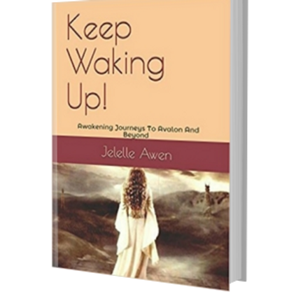 Keep Waking Up!: Awakening Journeys To Avalon And Beyond