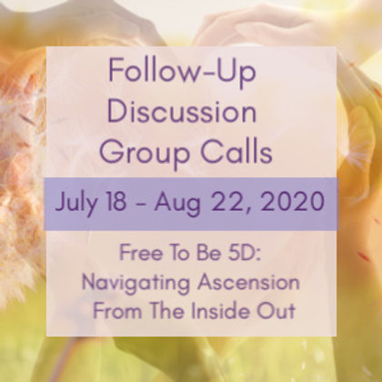 Free To Be 5D: Follow-Up Discussion Group Call