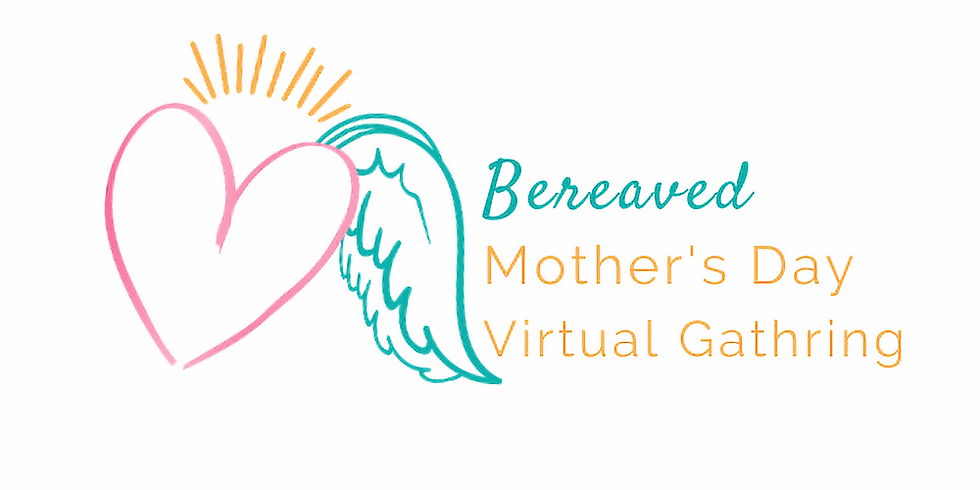 2020 Bereaved Mother's Day Virtual Gathering