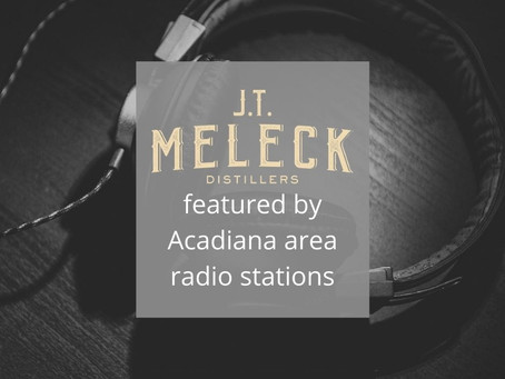 JT Meleck Distillers Featured by Acadiana Radio Stations