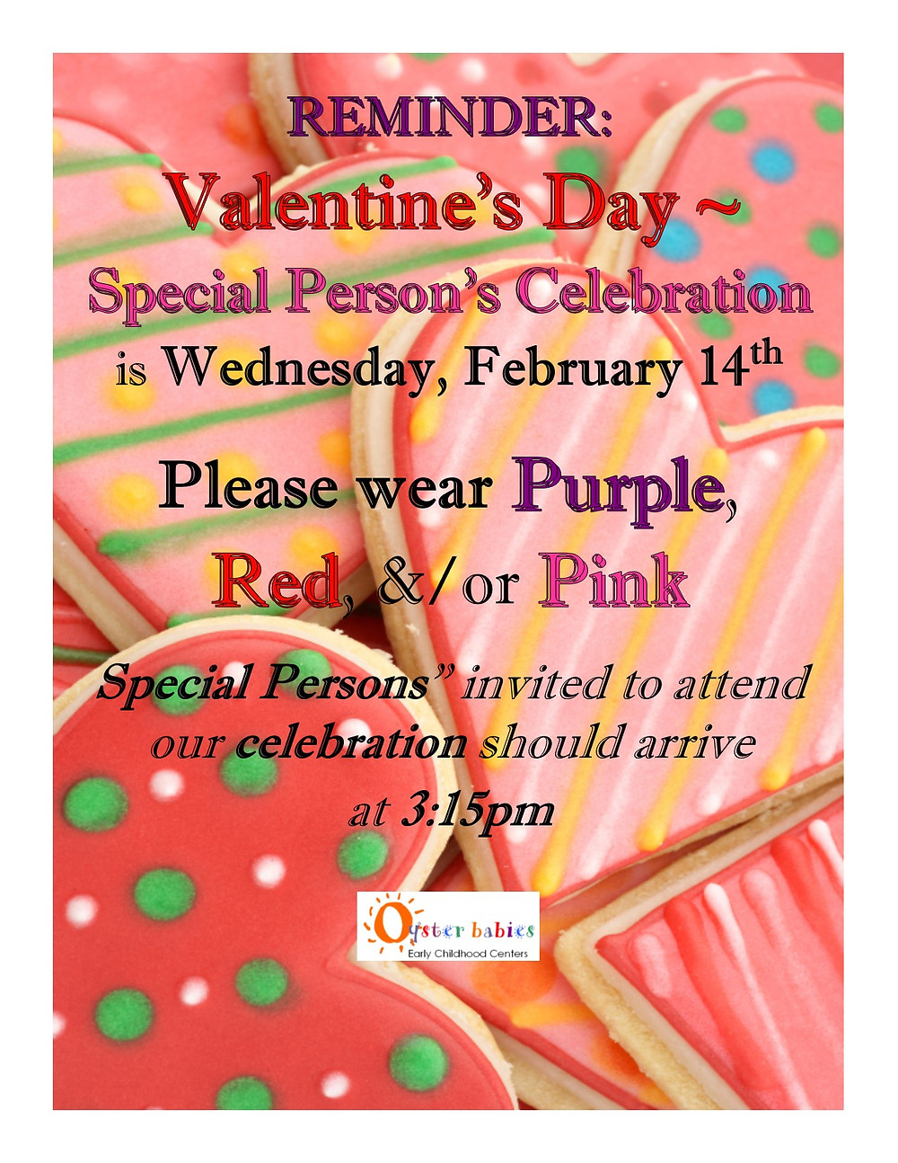 "REMINDER: Valentine's Day ~ Special Person's Celebration is Wednesday, February 14th.  Please wear Purple, Red, &/or Pink.  Special Persons"" invited to attend our celebration should arrive at 3:15pm"