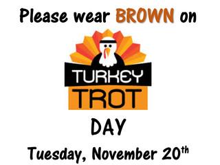 Wear BROWN On Turkey Trot Day, Tue 11/20