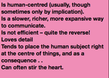 This box describes the showing mode: it is human-centred; is a slower, richer, more expansive way to communicate; is not efficient; loves detail; tends to place the human subject right at the centre of things, thus can often stir the heart.