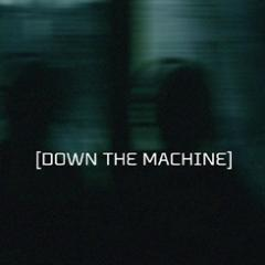 Down The Machine