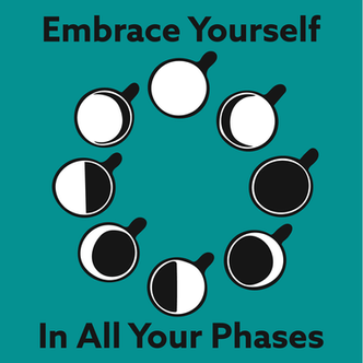 """""""Embrace Your Phase"""""""