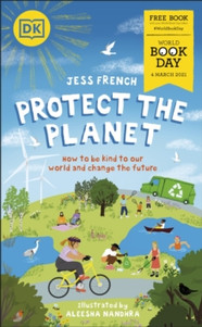 Protect the Planet: How to be Kind to our World and Change the Future - Jess French