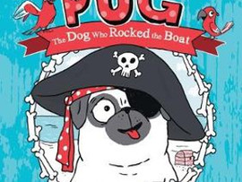 Pirate Pug: The Dog who Rocked the Boat by Laura James