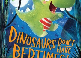 Dinosaurs Don't Have Bedtimes by Timothy Knapman, illustrated by Nikki Dyson