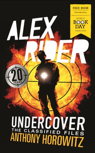 Alex Rider Undercover: The Classified Files - Anthony Horowitz