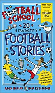 Football School: 20 Fantastic Football Stories - Alex Bellos & Ben Lyttleton
