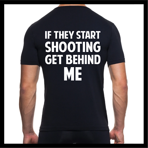 If they start shooting (shirt)