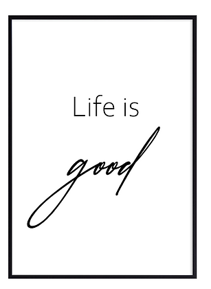Life is good quote Print