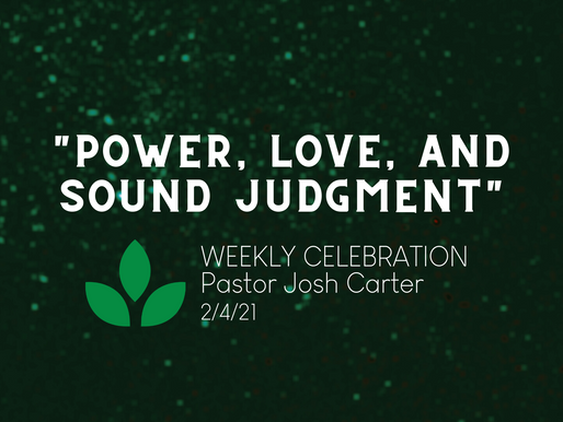 """""""Power, Love, and Sound Judgment"""" - Weekly Celebration (Feb. 4)"""
