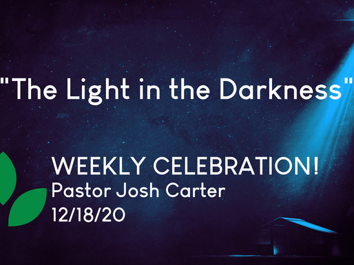 The Light in the Darkness - Weekly Celebration (Dec. 18)