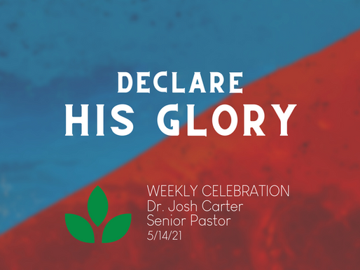 Declare His Glory - Weekly Celebration (May 14)