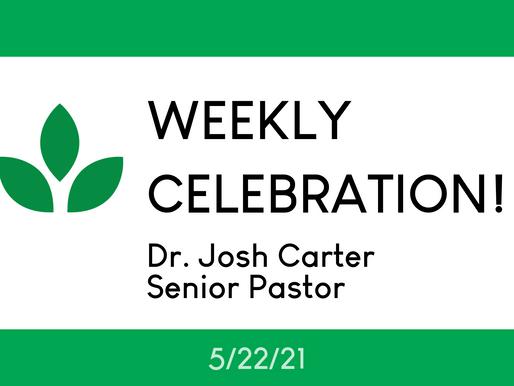 Weekly Celebration (May 22, 2021)