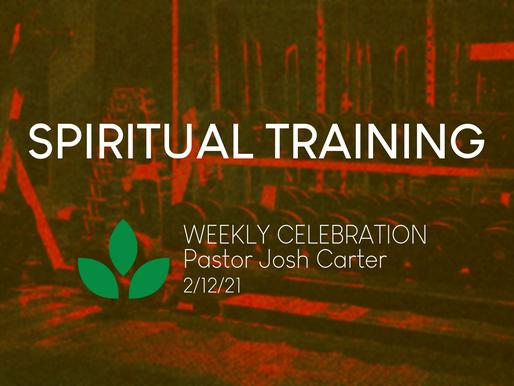 Spiritual Training - Weekly Celebration (Feb. 12)