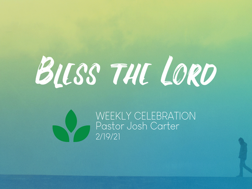 Bless the Lord - Weekly Celebration (Feb. 19)