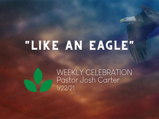 Like an Eagle - Weekly Celebration (Jan. 22)