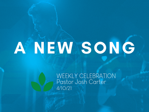A New Song - Weekly Celebration (April 10)